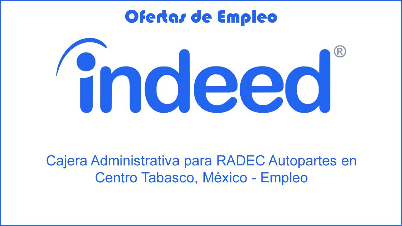 Cajera Administrativa para RADEC Autopartes en Centro Tabasco, México - Empleo
