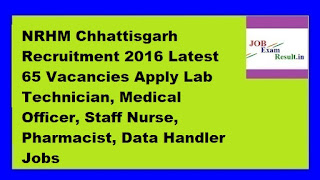 NRHM Chhattisgarh Recruitment 2016 Latest 65 Vacancies Apply Lab Technician, Medical Officer, Staff Nurse, Pharmacist, Data Handler Jobs
