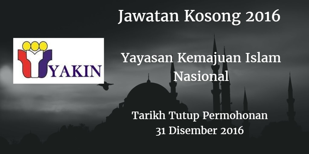 Jawatan Kosong Yayasan Kemajuan Islam Nasional 31 Disember 2016