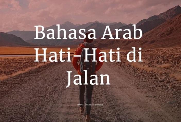 Bahasa Arab Hati Hati di Jalan (Lengkap)