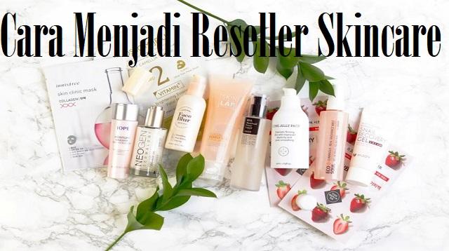 Cara Menjadi Reseller Skincare