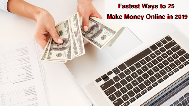 25 Fastest Ways to Make Money Online in 2019, how to make money online,make money online,ways to make money online,best way to make money online,how to make money online 2019,ways to make money,easiest way to make money online,how to make money online fast,earn money online,make money online 2019,how to make money online fast 2019,easy ways to make money,how to make money,make money fast,make money online fast