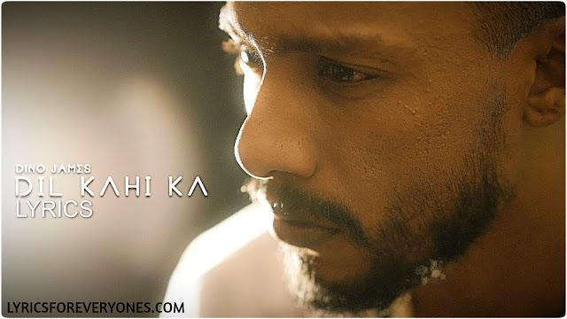 Dil Kahi Ka Lyrics Dino James