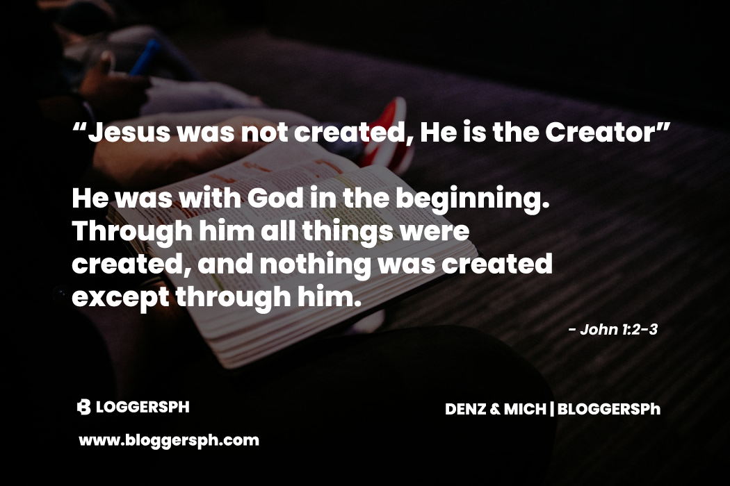 Jesus was not created, He is the Creator