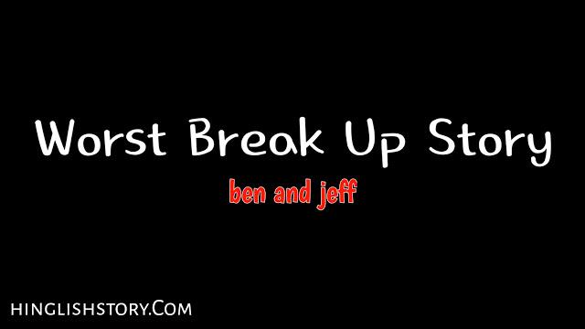 Worst Break Up Story of Ben and Jeff | Hinglish Story