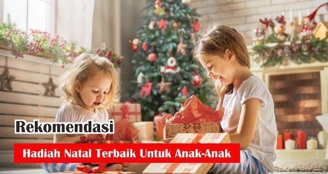 Rekomendasi Hadiah Natal Terbaik Untuk Anak-Anak