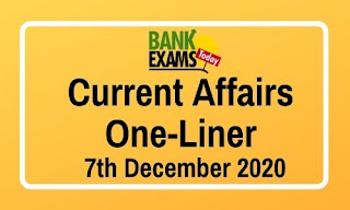 Current Affairs One-Liner: 7th December 2020
