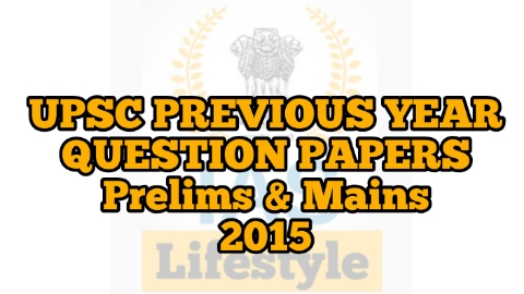 UPSC previous year question papers for Prelims and Mains 2015