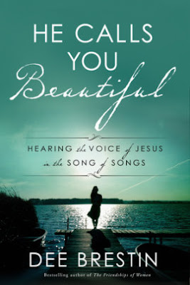 He Calls You Beautiful: Hearing the Voice of Jesus in the Song of Songs. Dee Brestin