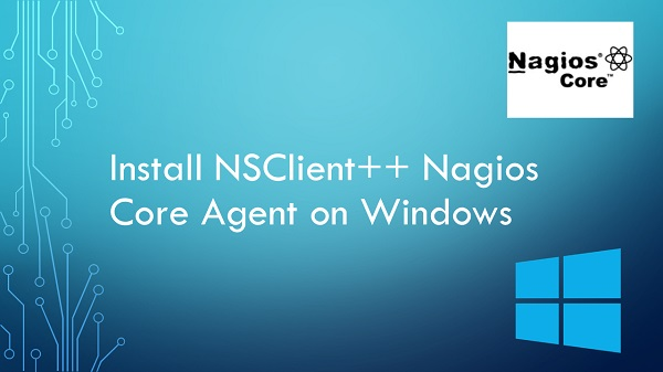 Install NSClient++ Nagios Core Agent on Windows