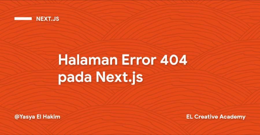 Membuat Halaman Error 404 Custom pada Next.js