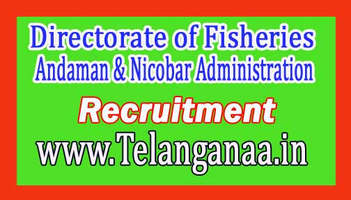 Directorate of Fisheries Andaman & Nicobar Administration Recruitment 2017