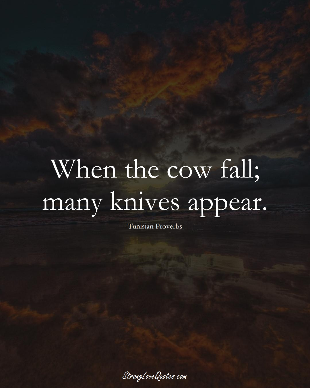 When the cow fall; many knives appear. (Tunisian Sayings);  #AfricanSayings