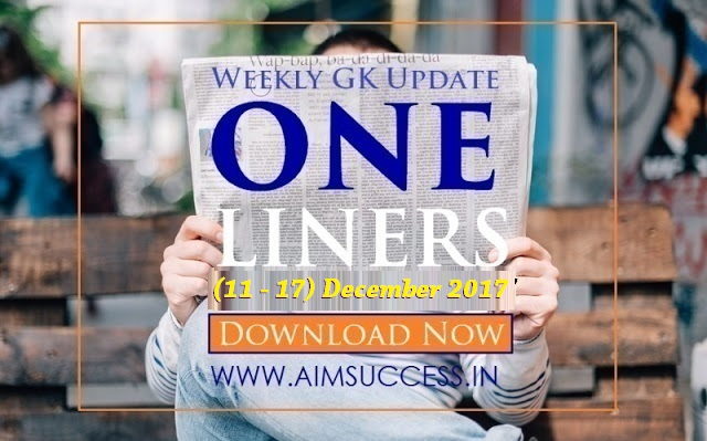 Weekly Current Affairs One Liners (11 Dec - 17 Dec) 2017: Download Now