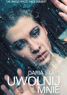 Uwolnij mnie - Daria Skiba (PATRONAT MEDIALNY)