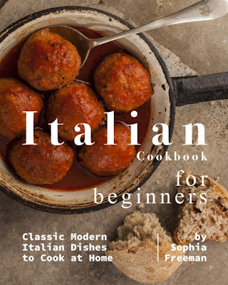Italian Cookbook for Beginners: Classic Modern Italian Dishes to Cook at Home