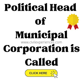Political Head of Municipal Corporation is Called | Political Head of Municipal Corporation is Known as
