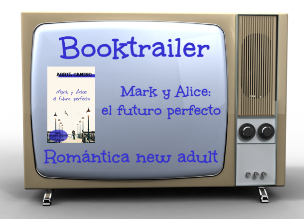 "Romántica new adult | Booktrailer de ""Mark y Alice: el futuro perfecto"""