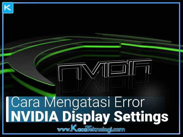 "Bagaimana cara mengatasi error ""NVIDA display settings are not available - you are not currently using a display attached to an NVIDIA GPU."" di laptop/komputer pada Windows 7/8/10?"