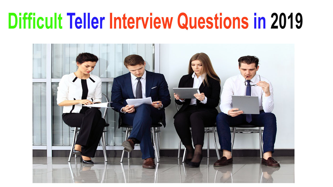 Difficult Teller Interview Questions In 2019 Can You Answer Them