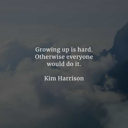 Growing up quotes that will inspire you positively