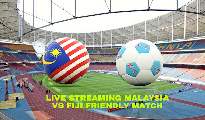Live Streaming Malaysia vs Fiji Friendly Match 5.7.18