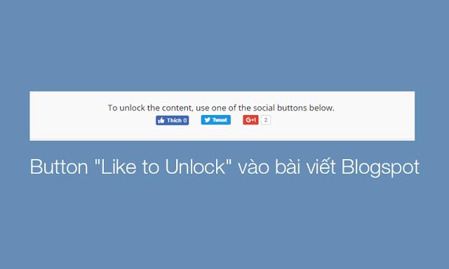 """Cách thêm button """"Like to Unlock"""" vào bài viết Blogspot"""