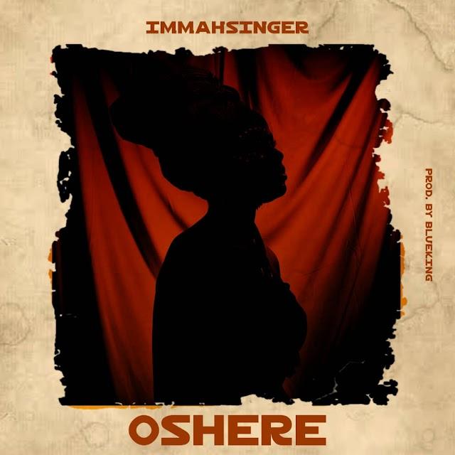 MUSIC: Immahsinger - Oshere (prod. Blueking). Mp3