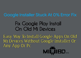 Install Google Play Without Google Installer   Install Google Play On Old Mi Devices   Google Installer Stuck At 0% Fix