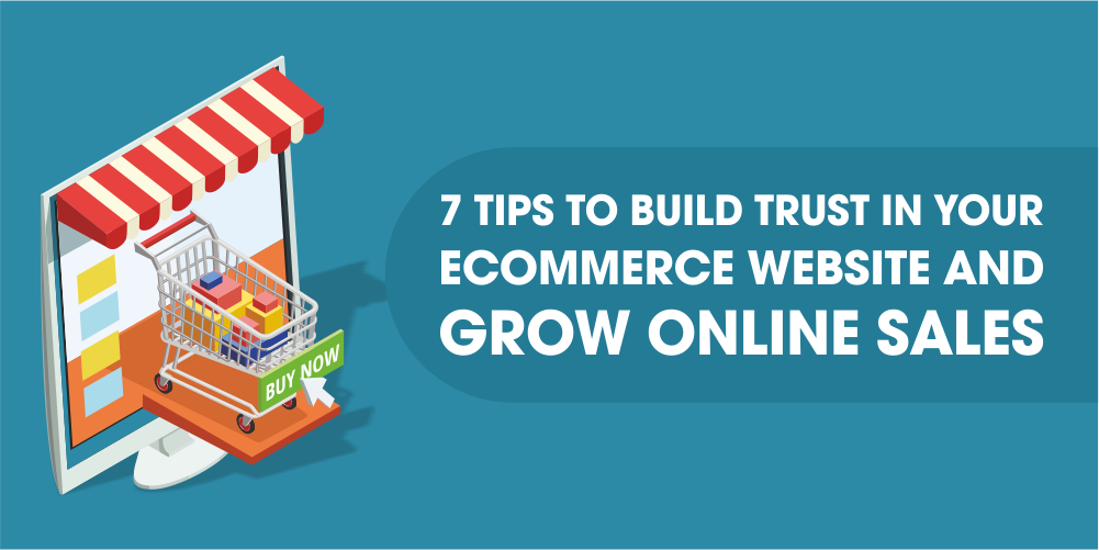 7 Tips to Build Trust in Your eCommerce Website and Grow Online Sales