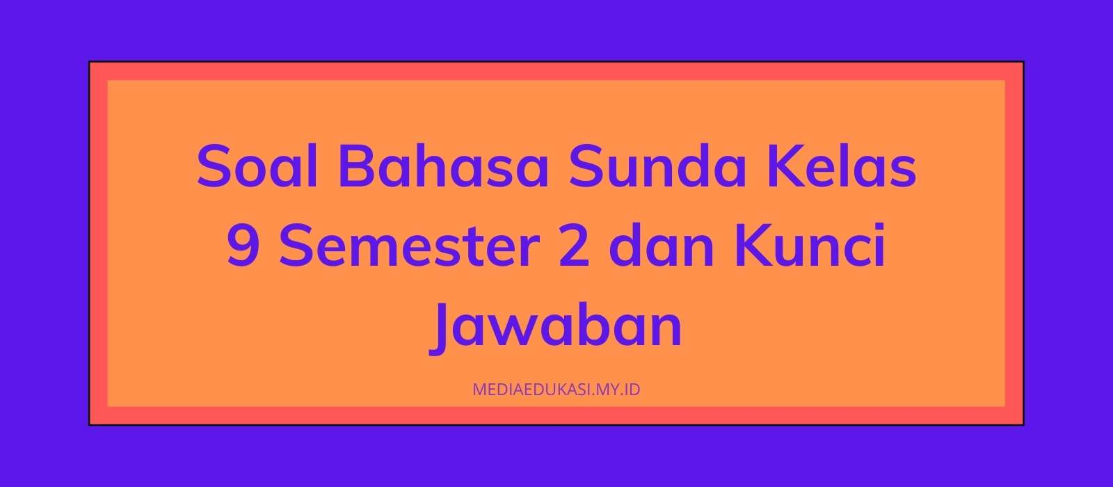 Soal Bahasa Sunda Kelas 9 Semester 2 dan Kunci Jawaban