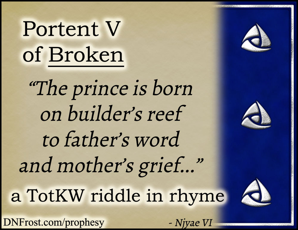 Portent V of Broken: the prince is born on builder's reef www.DNFrost.com/prophesy #TotKW A riddle in rhyme by D.N.Frost @DNFrost13 Part of a series.