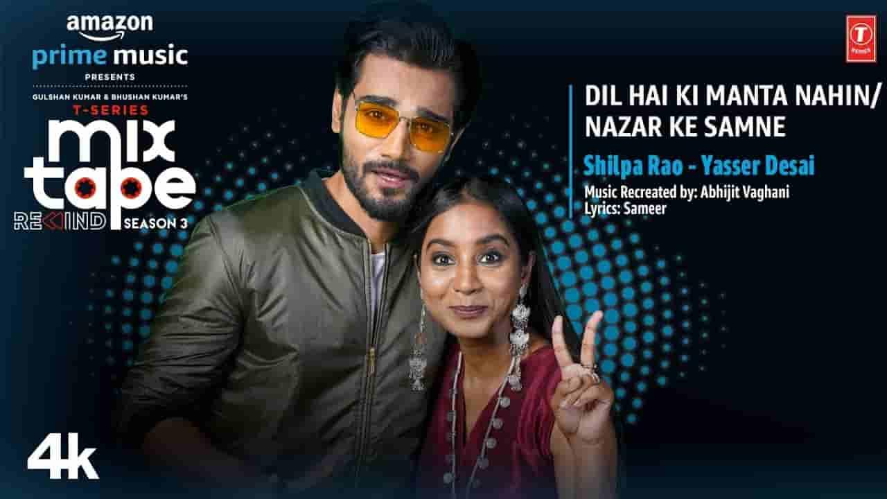Dil hai ki manta nahin / nazar ke samne lyrics T-series mixtape rewind s3 Yasser Desai x Shilpa Rao Hindi Song
