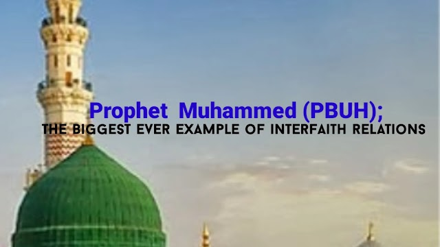 Prophet Muhammad (PBUH) ; the biggest ever example of interfaith relations