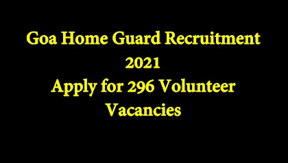 Goa Home Guard Recruitment 2021 Apply for 296 Volunteer Vacancies