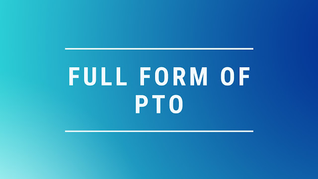 Full form of PTO   What is PTO Full Form?