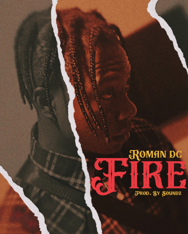 "Roman DC – ""FIRE"" (Prod. by Soundz) #Arewapublisize"