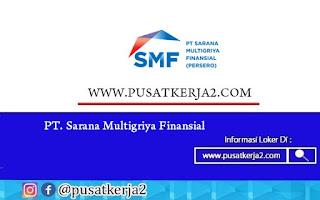 Loker Terbaru BUMN SMA SMK D3 S1 PT Sarana Multigriya Finansial Juli 2020