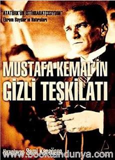 Sami Karaören - Mustafa Kemal'in Gizli Teşkilatı - Atatürk'ün İstihbaratçısıyım Ekrem Baydar'ın Hatırları