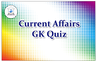 Current Affairs GK Quiz for Upcoming Exams