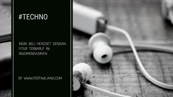 rekomendasi-headset-dengan-fitur-terbaru