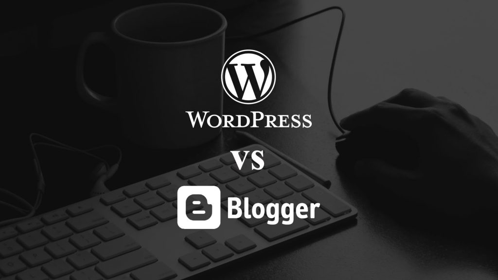 7 key comparisons between wordpress and blogger - peeptrendz
