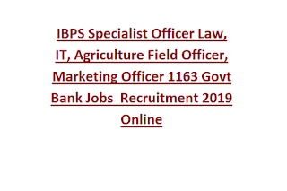 IBPS Specialist Officer Law, IT, Agriculture Field Officer, Marketing Officer 1163 Govt Bank Jobs  Recruitment 2019 Online