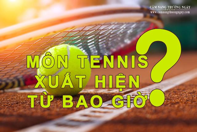 Môn Tennis xuất hiện từ bao giờ?