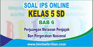 Soal IPS Online Kelas 5 SD Bab 6 Perjuangan Melawan Penjajah dan Pergerakan Nasional - Langsung Ada Nilainya