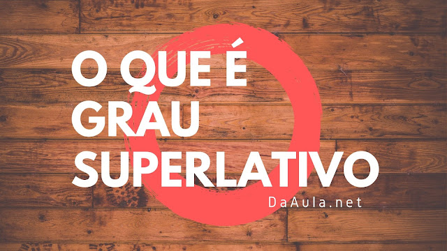 O que é Grau Superlativo