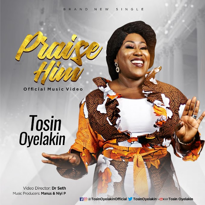 [Official Video] Praise Him - TOSIN Oyelakin