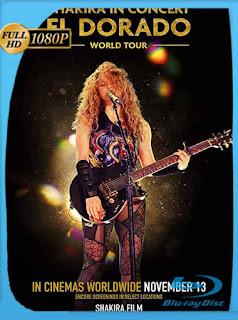 Shakira en concierto: El Dorado World Tour HD [1080p] Latino [GoogleDrive] SilvestreHD