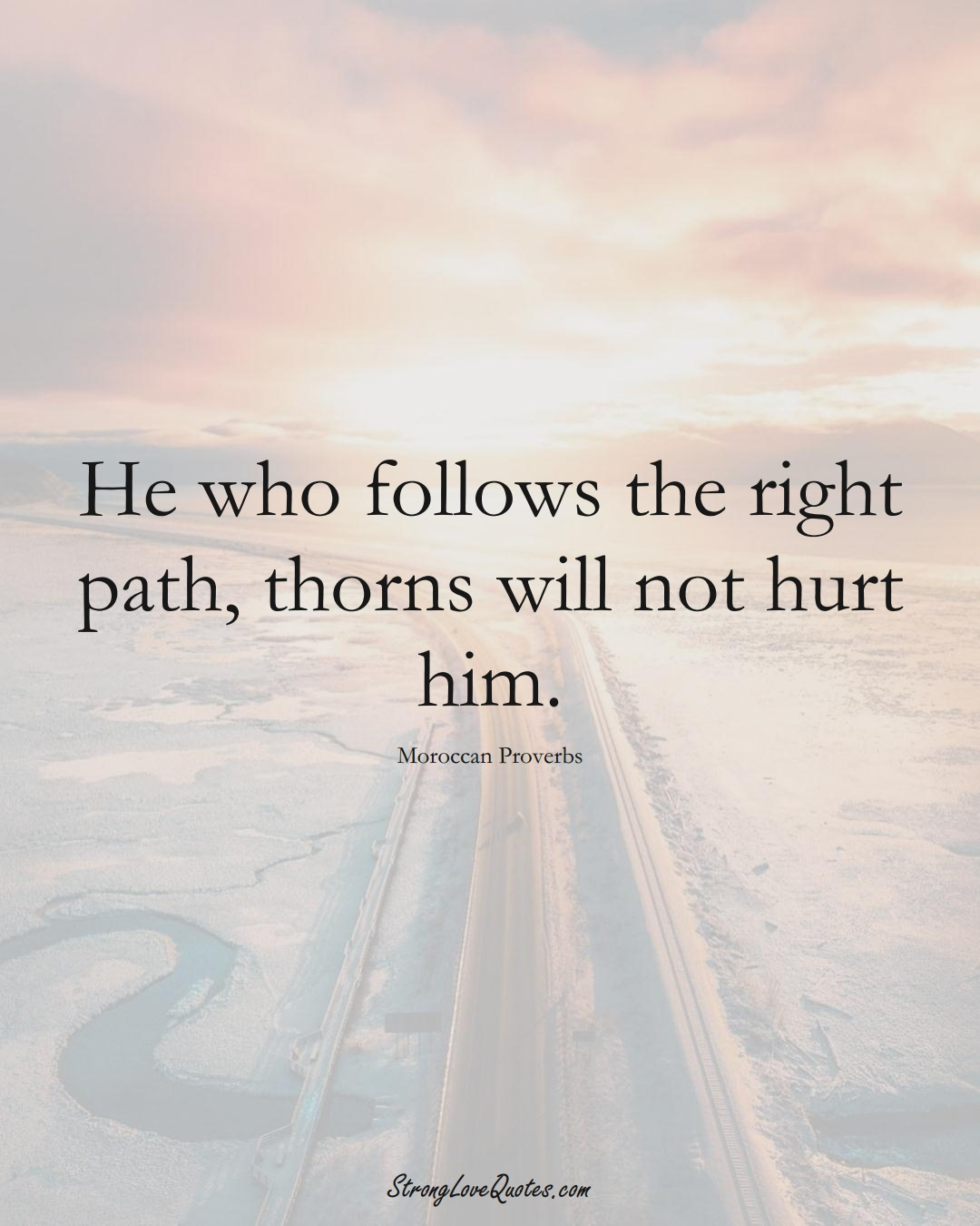 He who follows the right path, thorns will not hurt him. (Moroccan Sayings);  #AfricanSayings