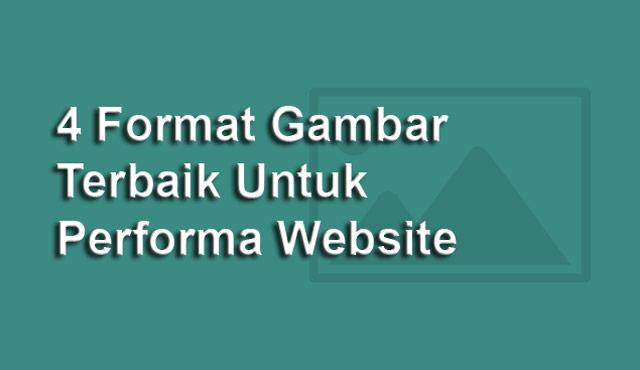 Rekomendasi Format Gambar Terbaik Untuk Website
